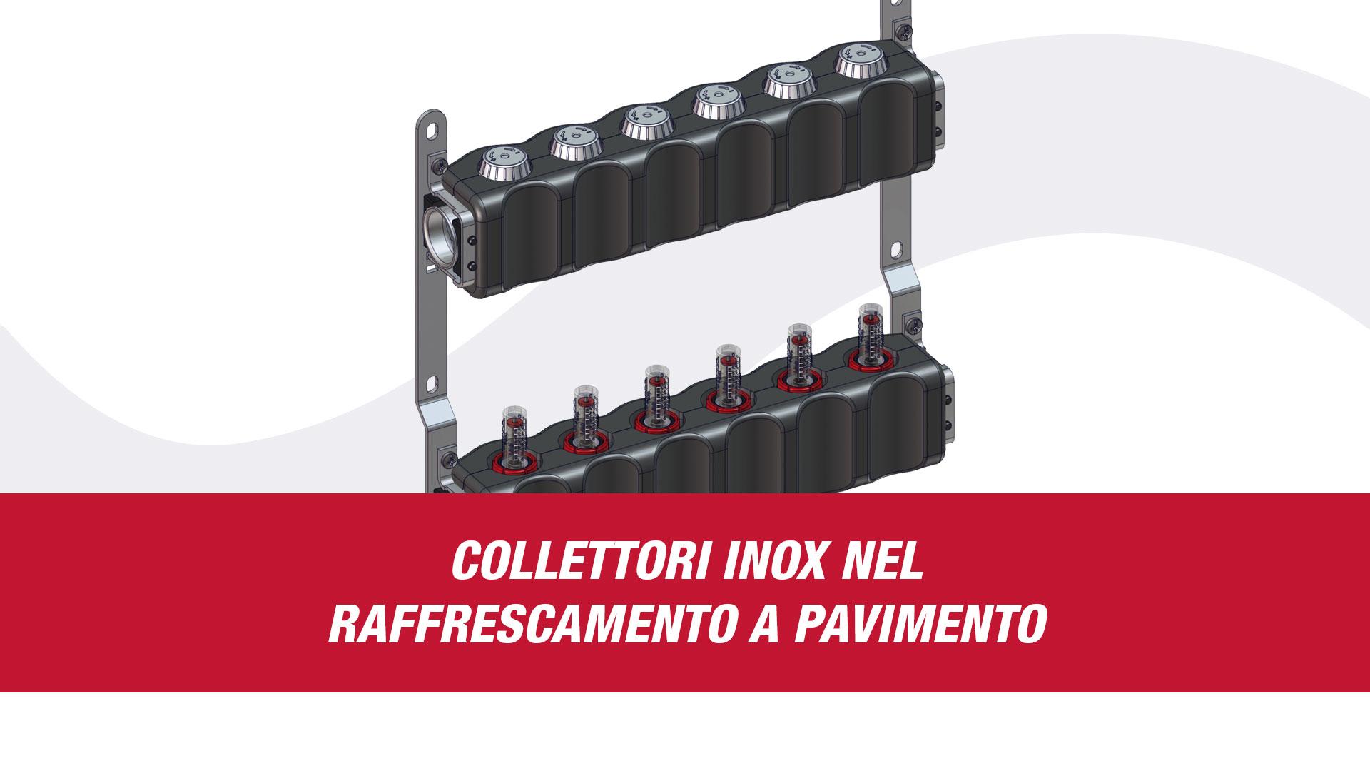 Collettori in acciaio INOX per il raffrescamento a pavimento