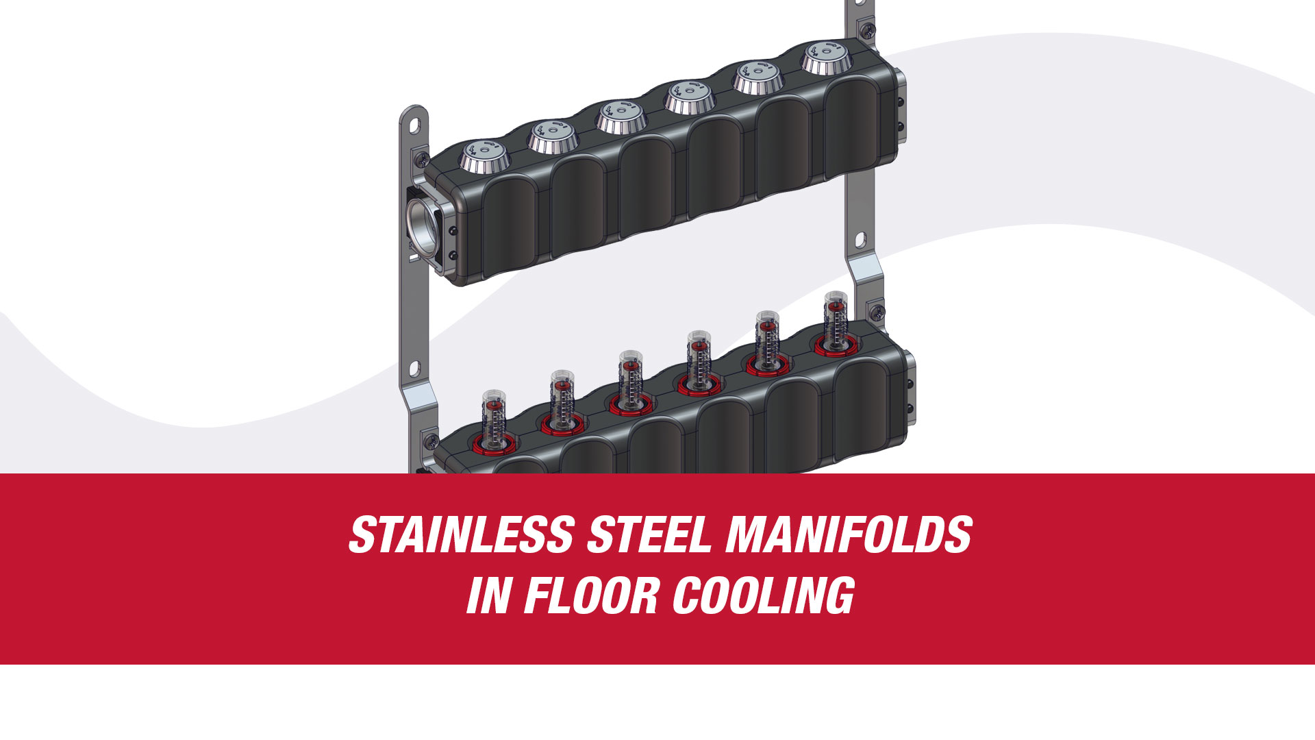 STAINLESS STEEL MANIFOLDS IN FLOOR COOLING